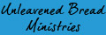 Unleavened Bread Ministries - End-Time Revelations for America & the World Hidden in Scriptures, Prophecies, Dreams & Visions.  Teachings to Empower True Disciples to Walk in the Steps of Jesus
